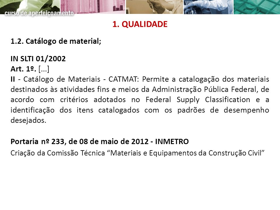 1. QUALIDADE 1.2. Catálogo de material; IN SLTI 01/2002 Art. 1º. [...]